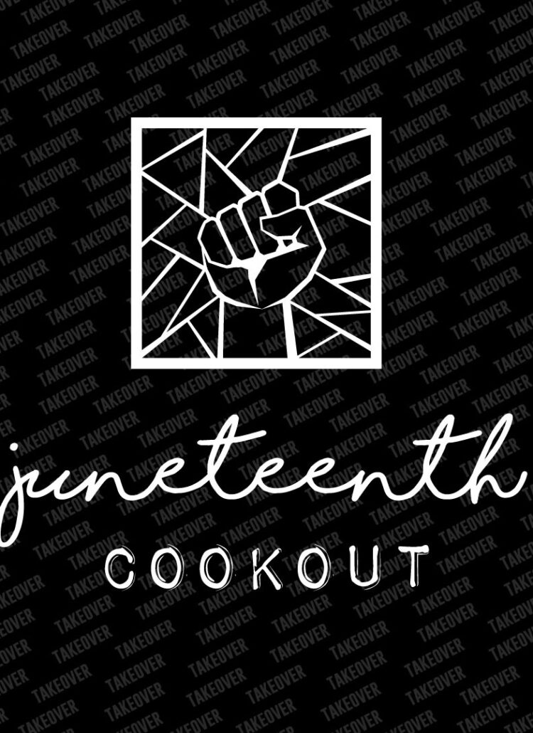 Juneteenth Cookout Takeover!